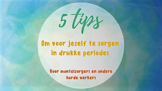 5 tips om voor jezelf te zorgen in drukke periodes voor mantelzorg en andere harde werkers
