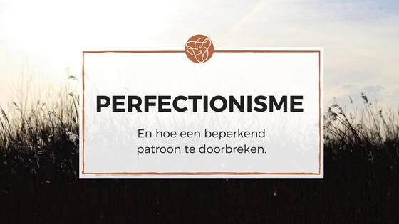 Perfectionisme - Sanne Driessen - Kunstzinnig Gezond - Kunstzinnige therapie Utrecht