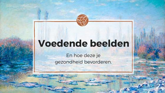 Voedende beelden en hoe deze je gezondheid bevorderen - Kunstzinnige therapie Utrecht - Kunstzinnig Gezond - Sanne Driessen